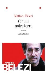 Mathieu Belezi et Mathieu Belezi - C'était notre terre.