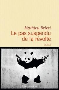 Mathieu Belezi - Le pas suspendu de la révolte.