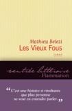 Mathieu Belezi - Les vieux fous.