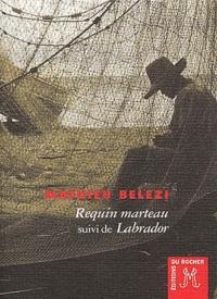 Mathieu Belezi - Requin marteau suivi de Labrador.