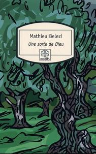 Mathieu Belezi - Une sorte de Dieu.