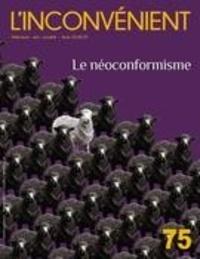 Mathieu Belisle et Alain Roy - L'Inconvénient  : L'Inconvénient. No. 75, Hiver 2019 - Le néoconformisme.
