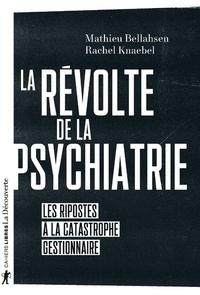 Mathieu Bellahsen et Rachel Knaebel - La révolte de la psychiatrie - Les ripostes à la catastrophe gestionnaire.