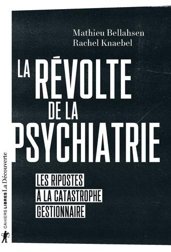 La révolte de la psychiatrie. Les ripostes à la catastrophe gestionnaire