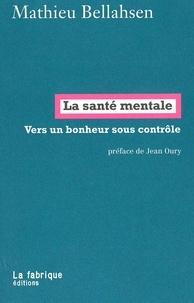 Mathieu Bellahsen - La santé mentale - Vers un bonheur sous contrôle.