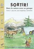 Mathieu Bellay - Sortir ! Dans la nature avec un groupe - Tome 2, plus loin, plus longtemps, autrement.