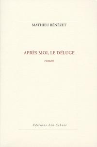 Mathieu Bénézet - Après moi, le déluge.