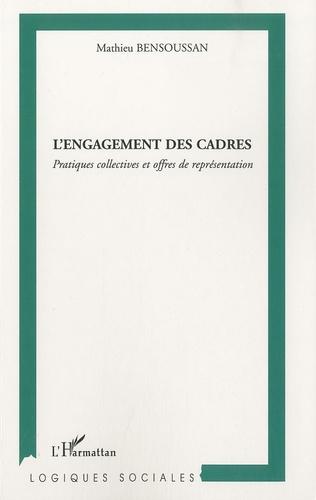 Mathieu Bensoussan - L'engagement des cadres - Pratiques collectives et offres de représentation.
