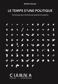 Mathieu Berger - Le temps d'une politique chronique des contrats de quartiers bruxellois /français.
