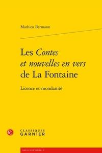 Mathieu Bermann - Les contes et nouvelles en vers de La Fontaine - Licence et mondanité.