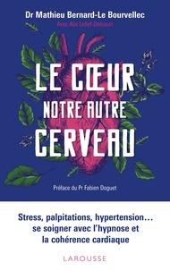 Mathieu Bernard-Le Bourvellec et Alix Lefief-Delcourt - Le coeur, notre autre cerveau - Stress, palpitations, hypertension... se soigner avec l'hypnose et la cohérence cardiaque.