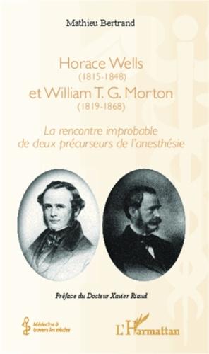 Mathieu Bertrand - Horace Wells (1815-1848) et William T.G. Morton (1819-1868) - La rencontre improbable de deux précurseurs de l'anesthésie.