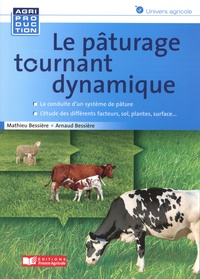 Mathieu Bessière et Arnaud Bessière - Le pâturage tournant dynamique.