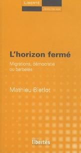 Mathieu Bietlot - L'horizon fermé - Migrations, démocratie ou barbelés.