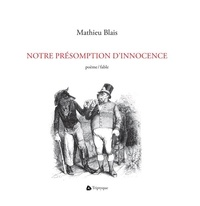 Mathieu Blais - Notre présomption d'innocence.