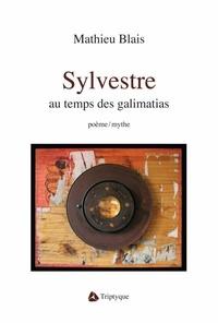 Mathieu Blais - Sylvestre au temps des galimatias.