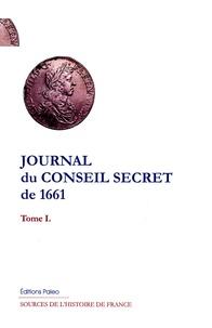 Mathieu Blot - Journal du Conseil secret de 1661 - Tome 1.