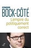 Mathieu Bock-Côté - L'empire du politiquement correct - Essai sur la responsabilité politico-médiatique.