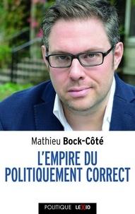 Mathieu Bock-Côté - L'empire du politiquement correct.
