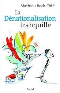 Mathieu Bock-Côté - La Dénationalisation tranquille - Mémoire, identité et multiculturalisme dans le Québec postréférendaire.