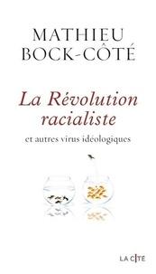 Mathieu Bock-Côté - La révolution racialiste et autres virus idéologiques.