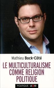 Téléchargements de manuels Le multiculturalisme comme religion politique ePub FB2 par Mathieu Bock-Côté (Litterature Francaise)
