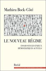 Mathieu Bock-Côté - Le Nouveau Régime - Essais sur les enjeux démocratiques actuels.
