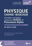 Mathieu Boussiron et Laure d' Assonville - Physique, chimie, biologie - Annales corrigées concours Avenir et Puissance Alpha de 2015 à 2018.