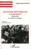 Mathieu Braunstein - François Mitterrand à Sarajevo - 28 juin 1992, le rendez-vous manqué.