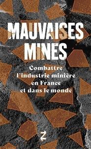 Mathieu Brier et Naïké Desquesnes - Mauvaises mines - Combattre l'industrie minière en France et dans le monde.