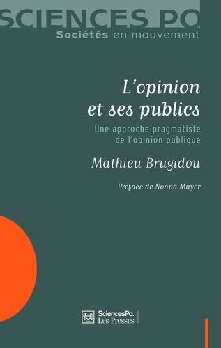 Mathieu Brugidou - L'opinion et ses publics - Une approche pragmatiste de l'opinion publique.