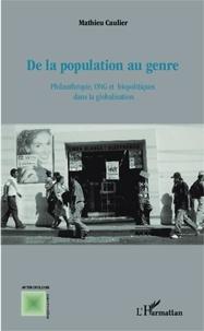 Mathieu Caulier - De la population au genre - Philanthropie, ONG et biopolitiques dans la globalisation.