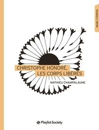Mathieu Champalaune - Christophe Honoré, les corps libérés.