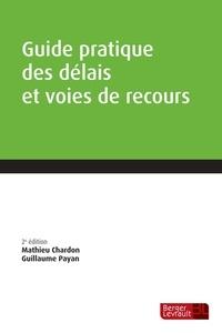 Mathieu Chardon et Guillaume Payan - Guide pratique des délais et voies de recours.