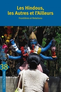 Mathieu Claveyrolas et Pierre-Yves Trouillet - Les Hindous, les Autres et l'Ailleurs - Frontières et relati - FRONTIÈRES ET RELATIONS.