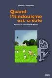 Mathieu Claveyrolas - Quand l'hindouisme est créole - Plantation et indianité à l'île Maurice.