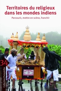 Mathieu Claveyrolas et Rémy Delage - Territoires du religieux dans les mondes indiens - Parcourir, mettre en scène, franchir.