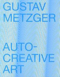 Mathieu Copeland - Gustav Metzger - Auto-creative art.