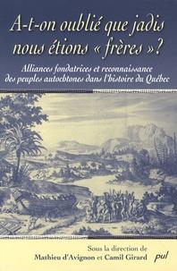 """Mathieu d' Avignon et Camil Girard - A-t-on oublié que jadis nous étions """"frères"""" ? - Alliances fondatrices et reconnaissance des peuples autochtones dans l'histoire du Québec."""