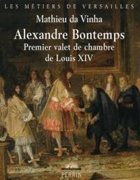 Mathieu Da Vinha - Alexandre Bontemps - Premier valet de chambre de Louis XIV.