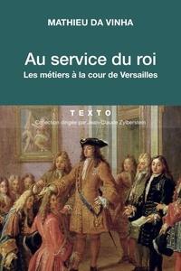 Au service du roi- Les métiers à la cour de Versailles - Mathieu Da Vinha pdf epub