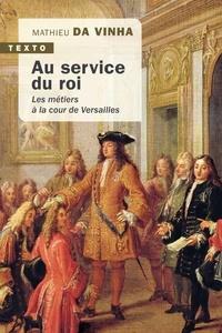 Mathieu Da Vinha - Au service du roi - Les métiers à la cour de Versailles.