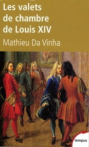 Mathieu Da Vinha - Les valets de chambre de Louis XIV.