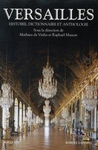 Versailles- Histoire, dictionnaire et anthologie - Mathieu Da Vinha |