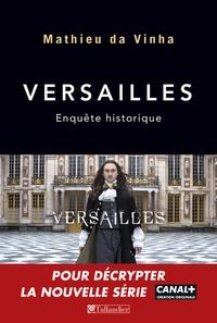 Mathieu Da Vinha - Versailles - Enquête historique.