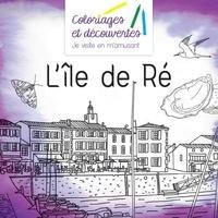 Mathieu de Herzer et Frédéric Brogard - Coloriages et découvertes l'île de Ré.