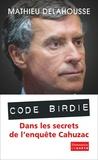 Mathieu Delahousse - Code Birdie - Dans les secrets de l'enquête Cahuzac.