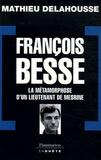 Mathieu Delahousse - François Besse - La métamorphose d'un lieutenant de Mesrine.