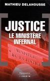 Mathieu Delahousse - Justice - Le ministère infernal.