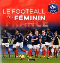 Le football au féminin - Mathieu Delattre |